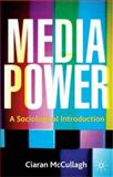Media Power : A Sociological Introduction, McCullagh, Ciaran, 0333643410