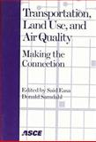 Transportation, Land Use, and Air Quality : Making the Connection: Proceedings of a Specialty Conference May 17-20, 1998, The Benson, Portland, Oregon, Easa Said and Samdahl, Donald R., 0784403414