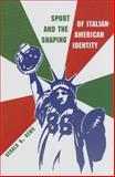 Sport and the Shaping of Italian-American Identity, Gerald R. Gems, 0815633416