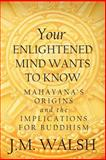 Your Enlightened Mind Wants to Know, J.M. Walsh, 1478323418