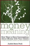 Money and Meaning : New Ways to Have Conversations about Money with Your Clients - A Guide for Therapists, Coaches, and Other Professionals, Peck, Judith Stern, 0470083425