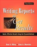 Writing Reports to Get Results : Quick, Effective Results Using the Pyramid Method, Blicq, Ron S. and Moretto, Lisa A., 0471143421