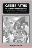 Career Paths of Nursing Professionals : A Study of Employment Mobility, Hiscott, Robert D., 0886293421
