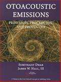 Otoacoustic Emissions : Principles, Procedures, and Protocols, Dhar, Sumitrajit and Hall, James W., 1597563420