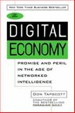 The Digital Economy : Promise and Peril in the Age of Networked Intelligence, Tapscott, Don, 0070633428