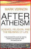 After Atheism : Science, Religion and the Meaning of Life, Vernon, Mark, 0230013422