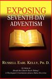 Exposing Seventh-day Adventism, Russell Kelly Ph. D., 0595363423