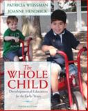 The Whole Child : Developmental Education for the Early Years, Hendrick, Joanne and Weissman, Patricia, 0132853426