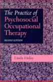 The Practice of Psychosocial Occupational Therapy, Finlay, Linda, 0748733426