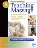Teaching Massage : Fundamental Principles in Adult Education for Massage Program Instructors, Associated Bodywork and Massage Professionals Staff, 0781783429