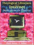 Theological Librarians and the Internet : Implications for Practice, Mark E Stover, 0789013428