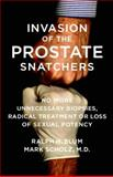 Invasion of the Prostate Snatchers, Mark Scholz and Ralph Blum, 1590513428