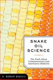 Snake Oil Science : The Truth about Complementary and Alternative Medicine, Bausell, R. Barker, 0195383427