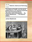 The History of Health, and the Art of Preserving It, James MacKenzie, 1170433421
