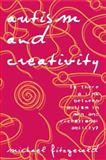Autism and Creativity : Is There a Link Between Autism in Men and Exceptional Ability?, Fitzgerald, Michael, 0415763428