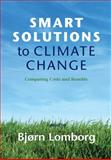 Smart Solutions to Climate Change : Comparing Costs and Benefits, Lomborg, Bjørn, 0521763428