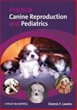 Practical Canine Reproduction and Pediatrics, Lawler, Dennis, 0813813425