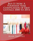 Buy It Now: a Fourteen Year Compilation of Ebay Listings 2000 To 2014, Alan Smithee, 150032342X