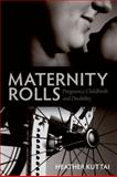 Maternity Rolls : Pregnancy, Childbirth and Disability, Kuttai, Heather, 1552663426