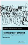 The Character of Credit : Personal Debt in English Culture, 1740-1914, Finn, Margot C., 0521823420
