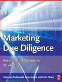 Marketing Due Diligence : Reconnecting Strategy to Share Price, McDonald, Malcolm and Ward, Keith, 0750683422