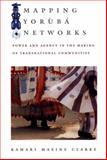 Mapping Yorùbá Networks, Kamari Maxine Clarke, 0822333422