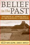 Belief in the Past : Theoretical Approaches to the Archaeology of Religion, Whitley, David S., 1598743422