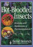 The Hot-Blooded Insects : Strategies and Mechanisms of Thermoregulation, Heinrich, Bernd, 3662103427