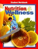 Nutrition and Wellness Student Workbook, Glencoe McGraw-Hill, 0078463424