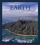 Living with Earth : An Introduction to Environmental Geology, Agi/ Nagt, Agi and Hudson, Travis, 0321693426