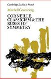 Corneille, Classicism and the Ruses of Symmetry, Greenberg, Mitchell, 0521123429