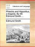 Phædra and Hippolitus, a Tragedy by Mr Edmund Smith, Edmund Smith, 1170573428