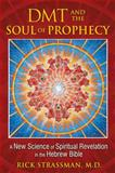 DMT and the Soul of Prophecy, Rick Strassman, 1594773424