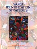 Word Indentification Strategies : Phonics from a New Perspective, Fox, Barbara J., 0130203424