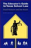 Texas School Law, Kemerer, Frank R. and Walsh, Jim, 0292743424