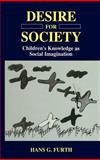 Desire for Society : Children's Knowledge as Social Imagination, Furth, Hans G., 0306453428