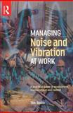 Managing Noise and Vibration at Work : A Practical Guide to Assessment, Measurement and Control, South, Tim, 0750663421