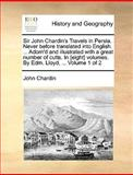 Sir John Chardin's Travels in Persia Never Before Translated into English Adorn'D and Illustrated with a Great Number of Cutts in [Eight] Volum, John Chardin, 1170013422