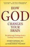 How God Changes Your Brain, Andrew Newberg and Mark Robert Waldman, 0345503422