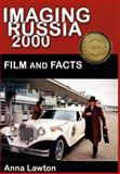 Imaging Russia 2000 : Film and Facts, Lawton, Anna, 0974493422