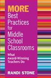 MORE Best Practices for Middle School Classrooms : What Award-Winning Teachers Do, Stone, Randi, 1412963427