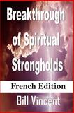 Breakthrough of Spiritual Strongholds (French Edition), Bill Vincent, 1492923427