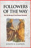 Followers of the Way : How the Message of Jesus Became Christianity, Lumpkin, Joseph, 1936533421