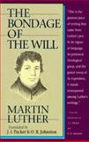 The Bondage of the Will, Luther, Martin and Johnston, O. R., 0800753429