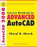 Exercise Workbook for Advanced AutoCAD 2008, Cheryl R. Shrock, 0831133422