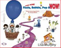 Even More Fizzle Bubble Pop and Wow!, Lisa Murphy, 0970663420