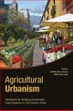 Agricultural Urbanism : Handbook for Building Sustainable Food Systems in 21st Century Cities, , 0981243428