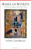 Wars of Words : The Politics of Language in Ireland 1537-2004, Crowley, Tony, 019927343X