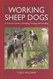 Working Sheep Dogs : A Practical Guide to Breeding, Training and Handling, Williams, Tully, 0643093435