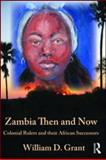 Zambia Then and Now : Colonial Rulers and Their African Successors, Grant, William D., 0710313438